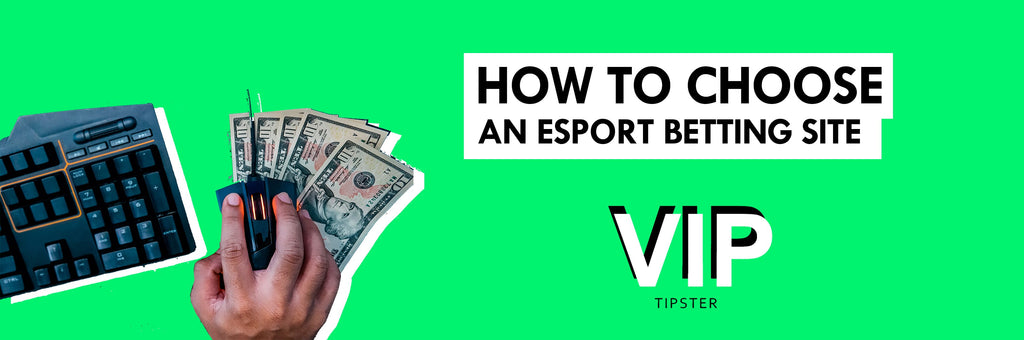 How to choose an eSports Betting Site? | VIP Tipster