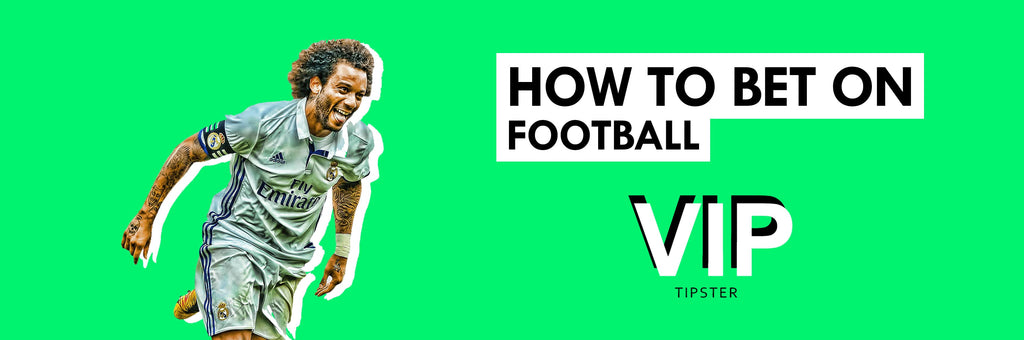 HOW TO BET ON FOOTBALL SOCCER I VIP TIPSTER