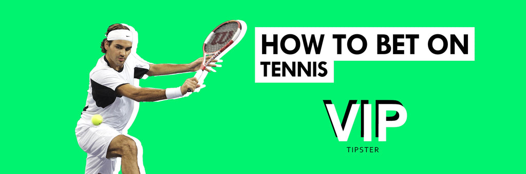 How to bet on Tennis I VIP TIPSTER