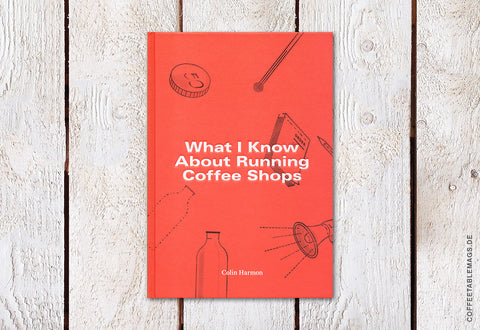 What I Know About Running Coffee Shops – Colin Harmon – Cover