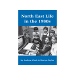 North East Life in the 1980s Book