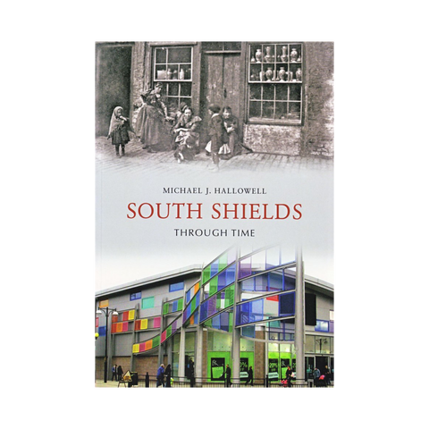 South Shields Through Time Book