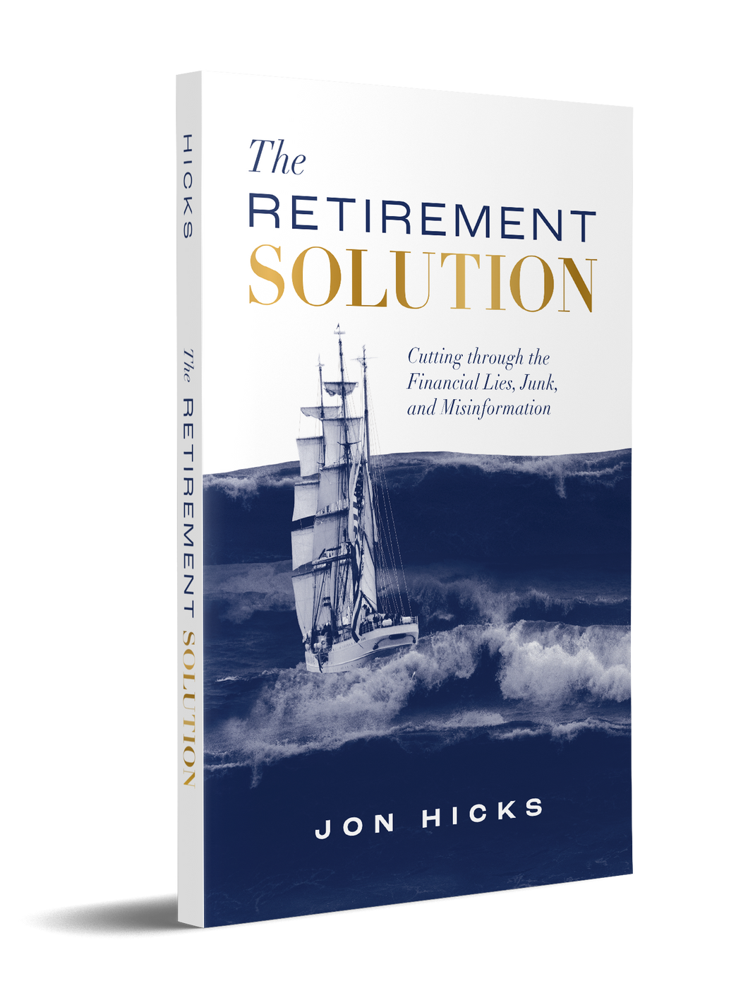 The Retirement Solution: Cutting Through the Financial Lies, Junk, and Misinformation