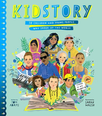 Kidstory: 50 Children and Young People Who Shook Up the World