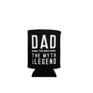 Beer Koozie-Dad. The Man. The Myth. The Legend.