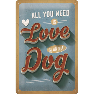 Allyou need is - Love - and a - Dog Metallschild 20x30cm