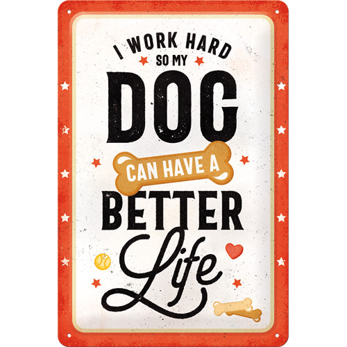 I work Hard so my DOG can have a - Better Life - Metallschild 20x30cm