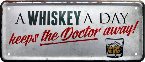 A Whiskey A day keeps the Doctor away  Metallschild 28x12cm