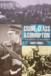 Crime, Class and Corruption: The Politics of the Police