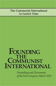 Founding the Communist International - Proceedings and Documents of the First Congress: March 1919