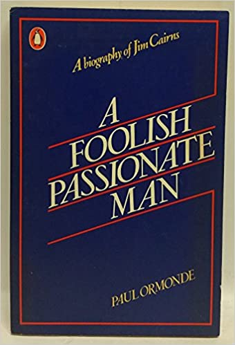 A Foolish Passionate Man: A Biography of Jim Cairns