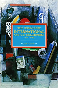 Communist International and U.S. Communism, 1919 - 1929 (Historical Materialism), The