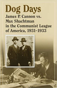 Dog Days: James P. Cannon vs. Max Shachtman in the Communist League of America, 1931-1933