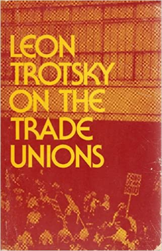 Leon Trotsky on the Trade Unions