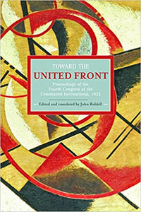 Toward the United Front: Proceedings of the Fourth Congress of the Communist International, 1922 (Historical Materialism Book Series)