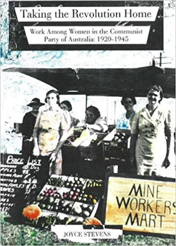 Taking the Revolution Home - Work Among Women in the Communist Party of Australia: 1920 - 1945