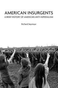 American Insurgents: A Brief History of American Anti-Imperialism