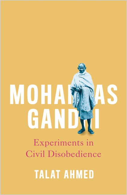 Mohandas Gandhi: Experiments in Civil Disobedience