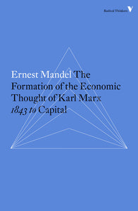 The Formation of the Economic Thought of Karl Marx: 1843 to Capital