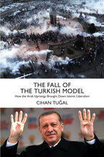 Load image into Gallery viewer, The Fall of the Turkish Model How the Arab Uprisings Brought Down Islamic Liberalism