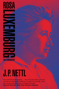 Rosa Luxemburg: The Biography