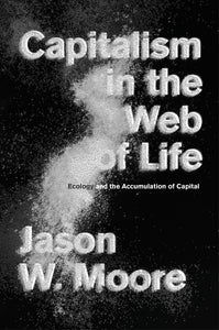 Capitalism in the Web of Life: Ecology and the Accumulation of Capital