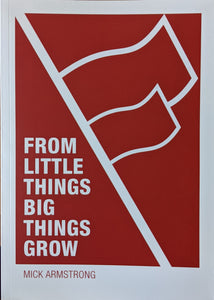 From Little Things Big Things Grow - Strategies for Building Revolutionary Socialist Organisations