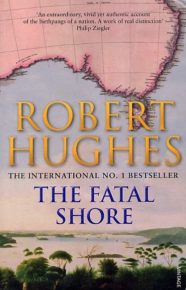 Fatal Shore: A History of the Transportation of Convicts to Australia, 1787-1868, The