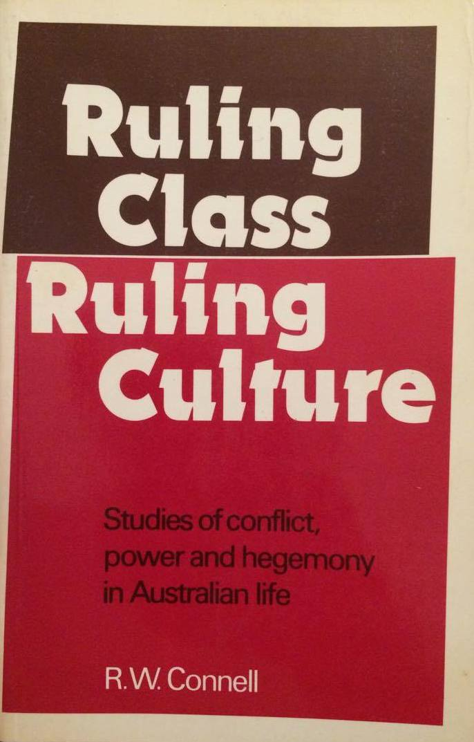 Ruling Class, Ruling Culture: Studies of Conflict, Power & Hegemony in Australian Life