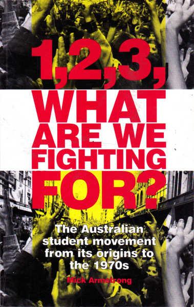 1,2,3, What Are We Fighting For? - The Australian Student Movement from its Origins to the 1970s