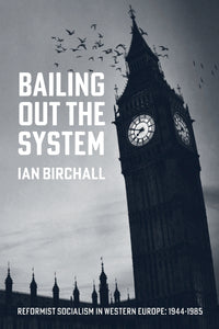 Bailing out the System: Reformist Socialism in Western Europe 1944-1985
