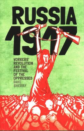 1917 Russia: Workers' Revolution & the festival of the oppressed
