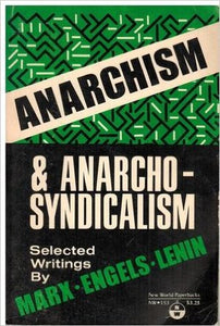 Anarchism & Anarcho-Syndicalism: Selected Writings by Marx, Engels & Lenin