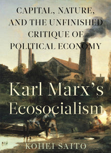 Karl Marx's Ecosocialism: Capitalism, Nature, and the Unfinished Critique of Political Economy