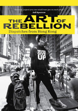 Load image into Gallery viewer, The Art of Rebellion: Dispatches from Hong Kong