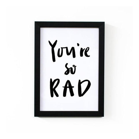 You're so Rad Print