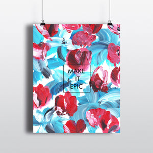 8x10 Art Print Floral Red and Blue Make It Epic Encouragement Inspirational