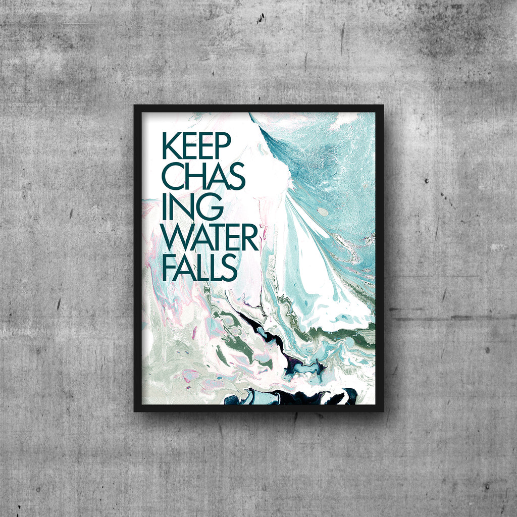 KEEP CHASING WATERFALLS Art Print 8x10
