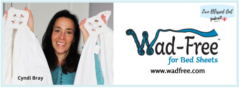 Interview with Wad-Free for Bed Sheets Inventor Cyndi Bray of Denver, Colorado on product invention with no background on the Live Blissed Out Podcast by Marisa Huston