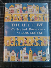 Life I Live: Collected Poems. Written and Fully Illustrated by Lois Lenski. First. In Dust Jacket.
