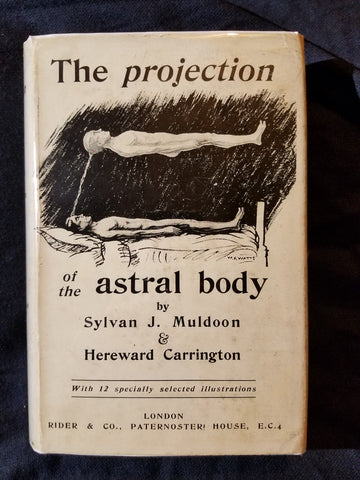 Projection of the Astral Body by Sylvan J. Muldoon and Hereward Carrington. First Edition with DUST JACKET