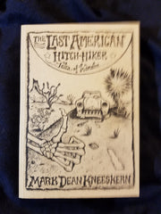 Last American Hitch-Hiker - Tales of Wander by Mark Dean Kneeskern
