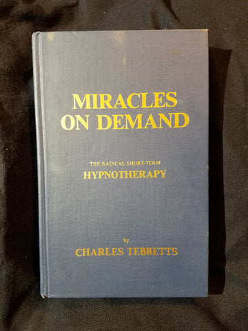 Miracles on demand: The Radical Short-Term Hypnotherapy by Charles Tebbetts