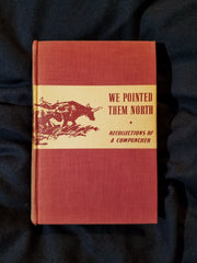 We Pointed Them North: Recollections of a Cowpuncher by E. C. Abbott (Teddy Blue) and Helen Huntington Smith.