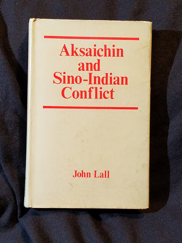 Aksaichin and Sino-Indian Conflict by John Lall.