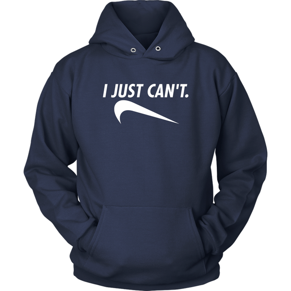 I Just Can't Hoodie