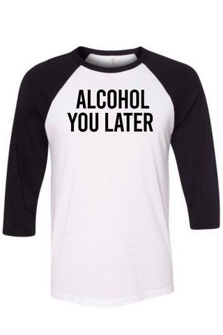 Alcohol You Later Raglan Tee