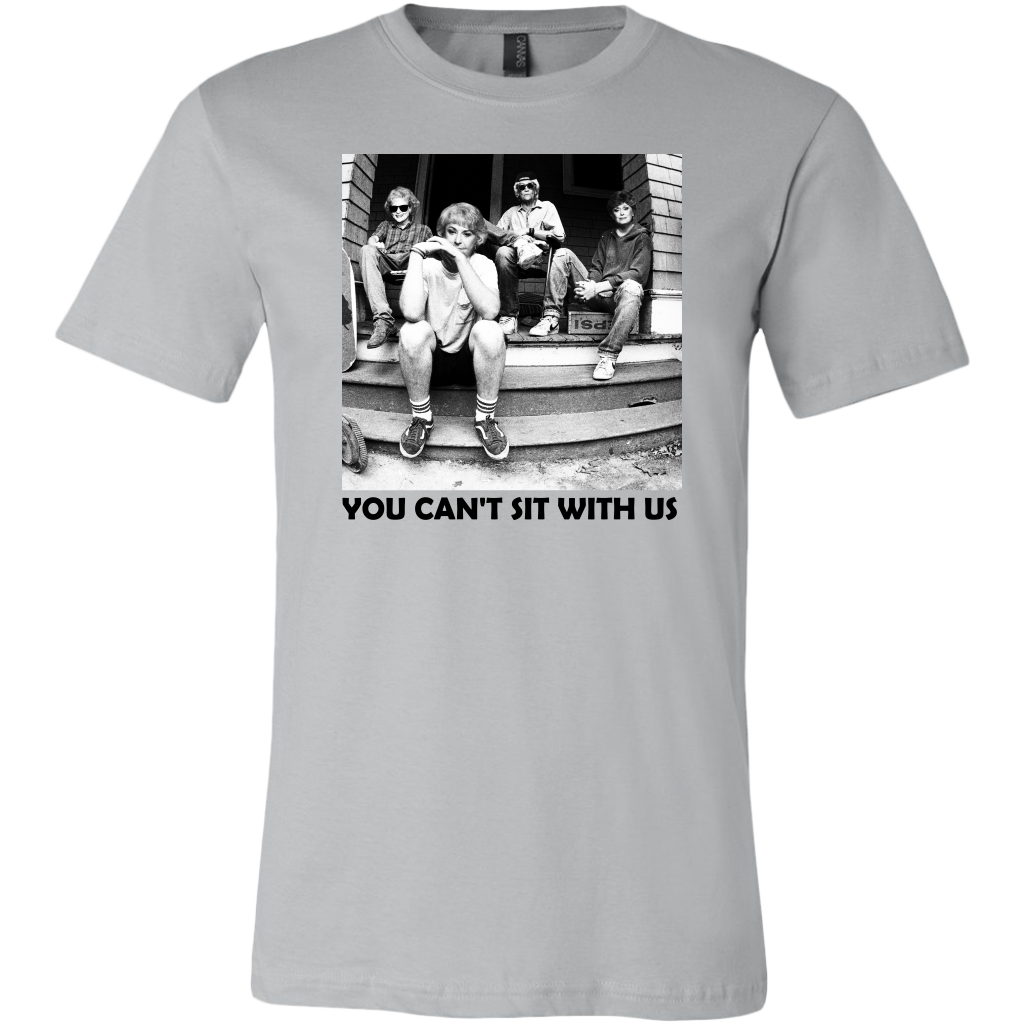 You Can't Sit With Us Golden Girls T-shirt