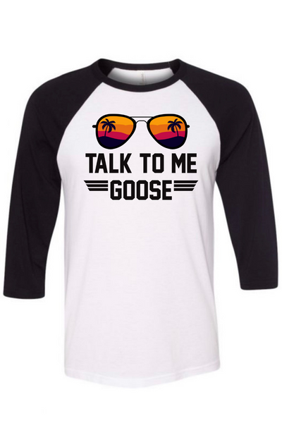 Talk To Me Goose Raglan Tee