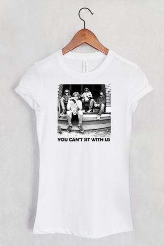 You Can't Sit With Us Golden Girls Women's Fit T-shirt